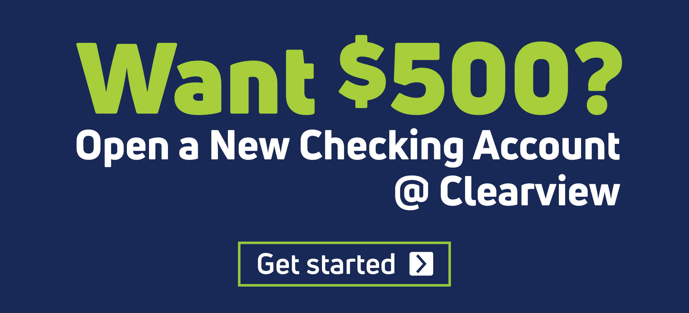 Want $500? Open a New Checking Account @ Clearview. Get Started.